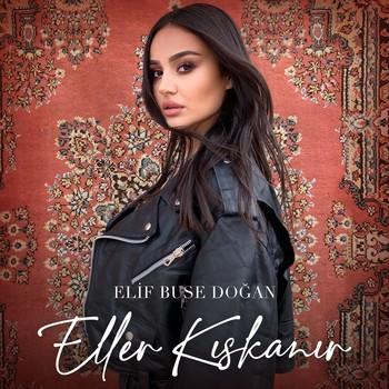 Elif Buse Doğan - Eller Kıskanır (2021) Single Albüm İndir